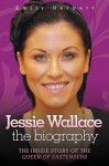 Jessie Wallace: The Biography - Emily Herbert