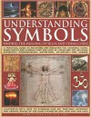 Understanding Symbols: Finding the Meaning of Signs and Visual Codes: A Practical Guide to Decoding the Universal Icons, Signs, Motifs and Symbols That Are Used in Literature, Art, Religion, Astrology, Communication, Advertising, Mythology and Science - Mark O'Connell