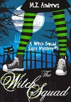 The Witch Squad: A Witch Squad Cozy Mystery #1 - M.Z. Andrews