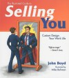 The Illustrated Guide to Selling You: Custom Design Your Work Life - John Boyd, Mike Bohman, Paul Killpack