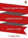 Bravely Fought the Queen: A Stage Play - Mahesh Dattani