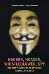 Hacker, Hoaxer, Whistleblower, Spy: The Many Faces of Anonymous - Gabriella Coleman