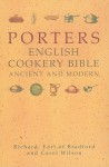 Porters English Cookery Bible: Ancient and Modern - Richard Thomas Orlando Bridgeman Bradford, Carol Wilson