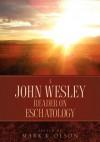 A John Wesley Reader on Eschatology - John Wesley, Mark K. Olson