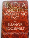 India and the awakening East. By Eleanor Roosevel - Eleanor Roosevelt