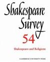Shakespeare Survey: Volume 54, Shakespeare and Religions - Peter Holland, Jonathan Bate, Margreta de Grazia