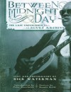 Between Midnight and Day: The Last Unpublished Blues Archive - Dick Waterman, Dick Waterman, Peter Guralnick