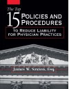 Top 15 Policies and Procedures to Reduce Liability for Physician Practices: - James W. Saxton