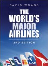 The World's Major Airlines: 2nd Edition - David Wragg