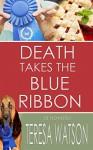 Death Takes The Blue Ribbon (Lizzie Crenshaw Mysteries Book 6) - Teresa Watson