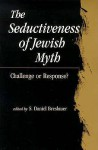 The Seductiveness of Jewish Myth: Challenge or Response? - S. Daniel Breslauer