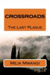 Crossroads - The Last Plague - Meja Mwangi
