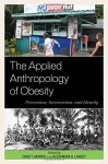 The Applied Anthropology of Obesity: Prevention, Intervention, and Identity - Chad T. Morris, Chad T. Morris, Alexandra G. Lancey, Alexandra G. Lancey, Moya L. Alfonso, Sara Arias-Steele, Emily Bissett, Amy Borovoy, Sean Bruna, Alexandra Brewis, Constanza Carney, Jose B. Rosales Chavez, Colleen O'Brien Cherry, Lillie Dao, Merrill Eisenberg, Marga