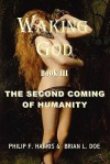 Waking God: Book Three: The Second Coming of Humanity - Philip F. Harris, Brian L. Doe