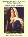 The Selected Works of Edward Phillips Oppenheim - E. Phillips Oppenheim