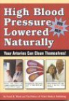 High Blood Pressure Lowered Naturally: Your Arteries Can Clean Themselves! - The Editors of FC & A