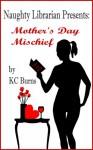 Naughty Librarian Presents: Mother's Day Mischief - K.C. Burns