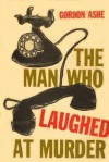 The Man Who Laughed at Murder - Gordon Ashe