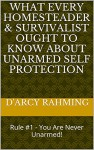 What Every Homesteader & Survivalist Ought to Know About Unarmed Self Protection: Rule #1 - You Are Never Unarmed! - D'Arcy Rahming