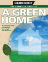 Black & Decker The Complete Guide to A Green Home: The Good Citizen's Guide to Earth-friendly Remodeling & Home Maintenance - Philip Schmidt