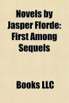 Novels by Jasper Fforde: First Among Sequels - Books LLC