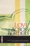 Love Across Borders - Mamun M Adil, Shuchi Singh Kalra, Andy Paula, Parul Tyagi, Shweta Ganesh Kumar, Yamini Vasudevan, M M George, Adiana Ray, Naheed Hassan, Sabahat Muhammad