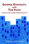 Gender; Ethnicity and the State: Latina and Latino Prison Politics - Juanita Díaz-Cotto