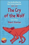 The Cry of the Wolf and Other Short Stories: An Anthology of Winning Stories from the 2008-2009 World Book Day Short Story Competition. - Stewart Ross