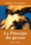 Le Principe du geyser - Stéphane Bourguignon