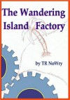 The Wandering Island Factory - T.R. Nowry