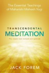 Transcendental Meditation: The Essential Teachings of Maharishi Mahesh Yogi. Revised and Updated for the 21st Century - Jack Forem