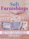 Soft Furnishings: Over 50 Easy To Make Designs For Beds, Chairs, Tables And Windows - Chris Jefferys
