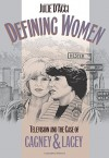 Defining Women: Television and the Case of Cagney and Lacey - Julie D'Acci
