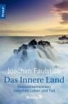 Das Innere Land: Bewusstseinsreisen zwischen Leben und Tod (German Edition) - Joachim Faulstich