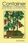 Container Gardener's Companion: Growing Vegetables, Fruits, And Herbs Anywhere - Jack Kramer