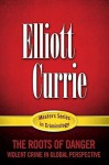 The Roots of Danger: Violent Crime in Global Perspective - Elliott Currie, Henry N. Pontell