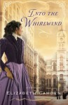 By Elizabeth Camden Into the Whirlwind - Elizabeth Camden