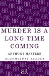 Murder Is a Long Time Coming - Anthony Masters