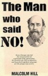 man who said no!: the life of Henry George - Malcolm Hill