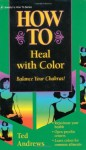 How to Heal with Color (Llewellyn's Practical Guide to Personal Power) - Ted Andrews