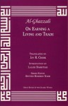 On Earning a Living and Trade (Great Books of the Islamic World) - Abu Hamed Muhammad al-Ghazzali, Jay R. Crook