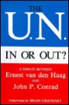 The U.N., in or Out?: A Debate Between Ernest Van Den Haag and John P. Conrad - Ernest Van den Haag, John P. Conrad