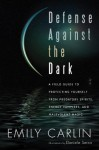 Defense Against the Dark: A Field Guide to Protecting Yourself From Predatory Spiritis, Energy Vampires, and Malevolent Magick - Emily Carlin, Daniele Serra