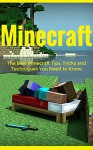 MINECRAFT: The Best Minecraft Tips, Tricks and Techniques You Need to Know [ Action & Adventure, Video & Electronic Games] (minecraft game, minecraft games, ... minecraft revenge, minecraft mobs, free) - Scott K., Minecrafter