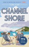 Channel Shore: From the White Cliffs to Land's End - Tom Fort