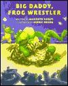 Big Daddy, Frog Wrestler - Maribeth Boelts