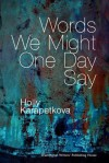 Words We Might One Day Say - Holly Karapetkova