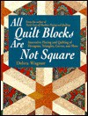 All Quilt Blocks Are Not Square: Innovative Piecing and Quilting of Hexagons, Triangles, Curves, and More (Contemporary Quilting) - Debra Wagner