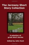 The Jarmany Short Story Collection - John Hunt, Dick Jarmany, Susie Cloonan, Neville Hunt, Stephen Hunt, Graham P. Hunt, Philip Hunt, Linda Hunt, John Hunt