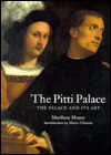 The Pitti Palace: The Palace And Its Art - Marilena Mosco